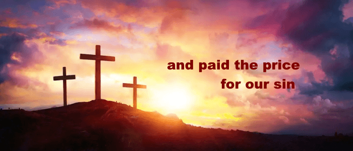 and paid the price for our sin