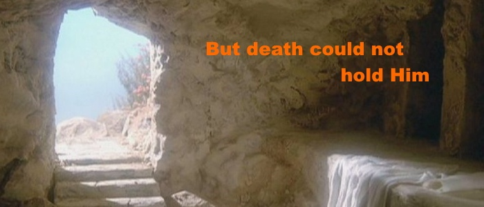 But death could not hold Him