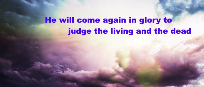 He will come again to judge the living and the dead